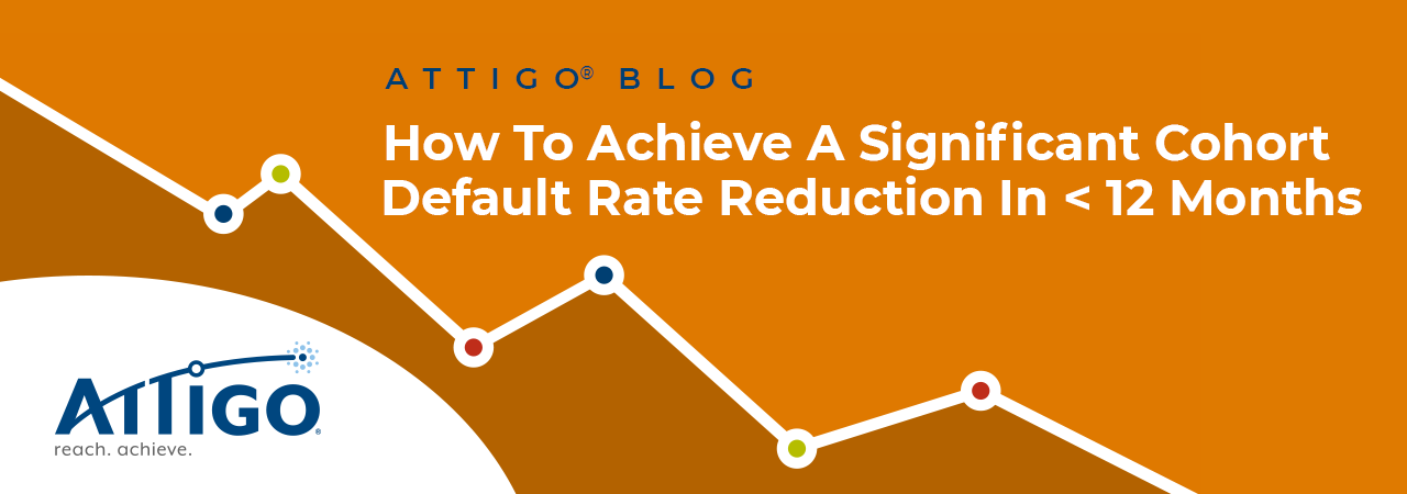 Attigo Blog: How to Achieve a Significant Cohort Default Rate Reduction in <12 Months