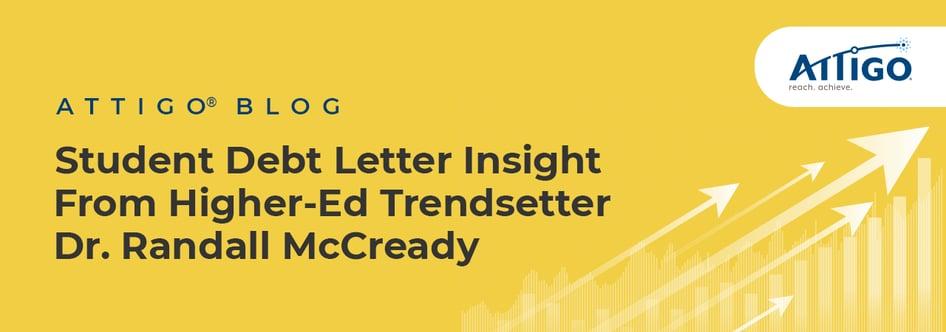 Attigo Blog: Student debt letter insight from higher-ed trendsetter Dr. Randall McCready