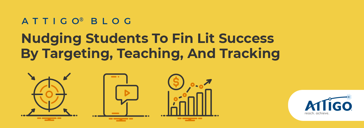 Attigo Blog: Nudging students to fin lit success by targeting, teaching, and tracking