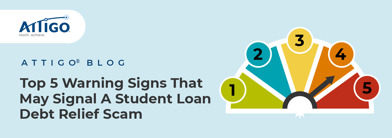 Attigo Blog: Top 5 warning signs that may signal a student loan debt relief scam